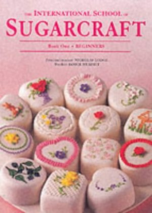The International School of Sugarcraft: Book 1 - Beginners