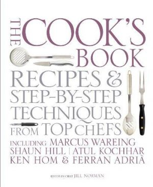The Cook's Book: Recipes and Step-by-Step Techniques from Top Chefs: Step-by-step Techniques and Recipes for Success Every Time from the World's Top ... Shaun Hill, Ken Hom and Charlie Trotter