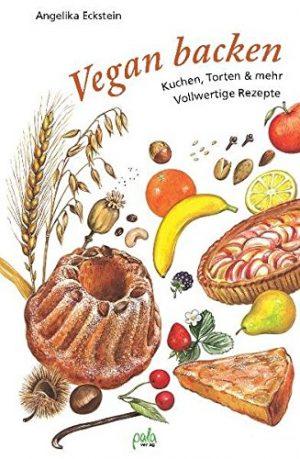 Vegan backen: Kuchen, Torten & mehr - Vollwertige Rezepte