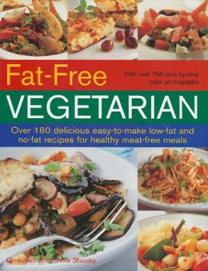 Fat-Free Vegetarian: Over 180 Delicious Easy-To-Make Low-Fat and No-Fat Recipes for Healthy Meat-Free Meals