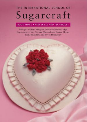 The International School of Sugarcraft: Book 3 - New Skills and Techniques