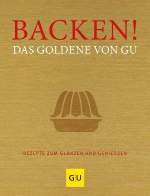 Backen! Das Goldene von GU: Rezepte zum Glänzen und Genießen