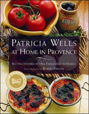 Patricia Wells at Home in Prov: Recipes Inspired by Her Farmhouse in France