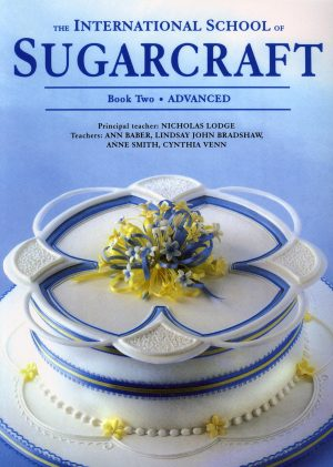 The International School of Sugarcraft: Book 2 - Advanced